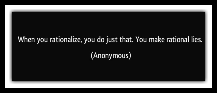 quote-when-you-rationalize-you-do-just-that-you-make-rational-lies-anonymous-353220 2.jpg