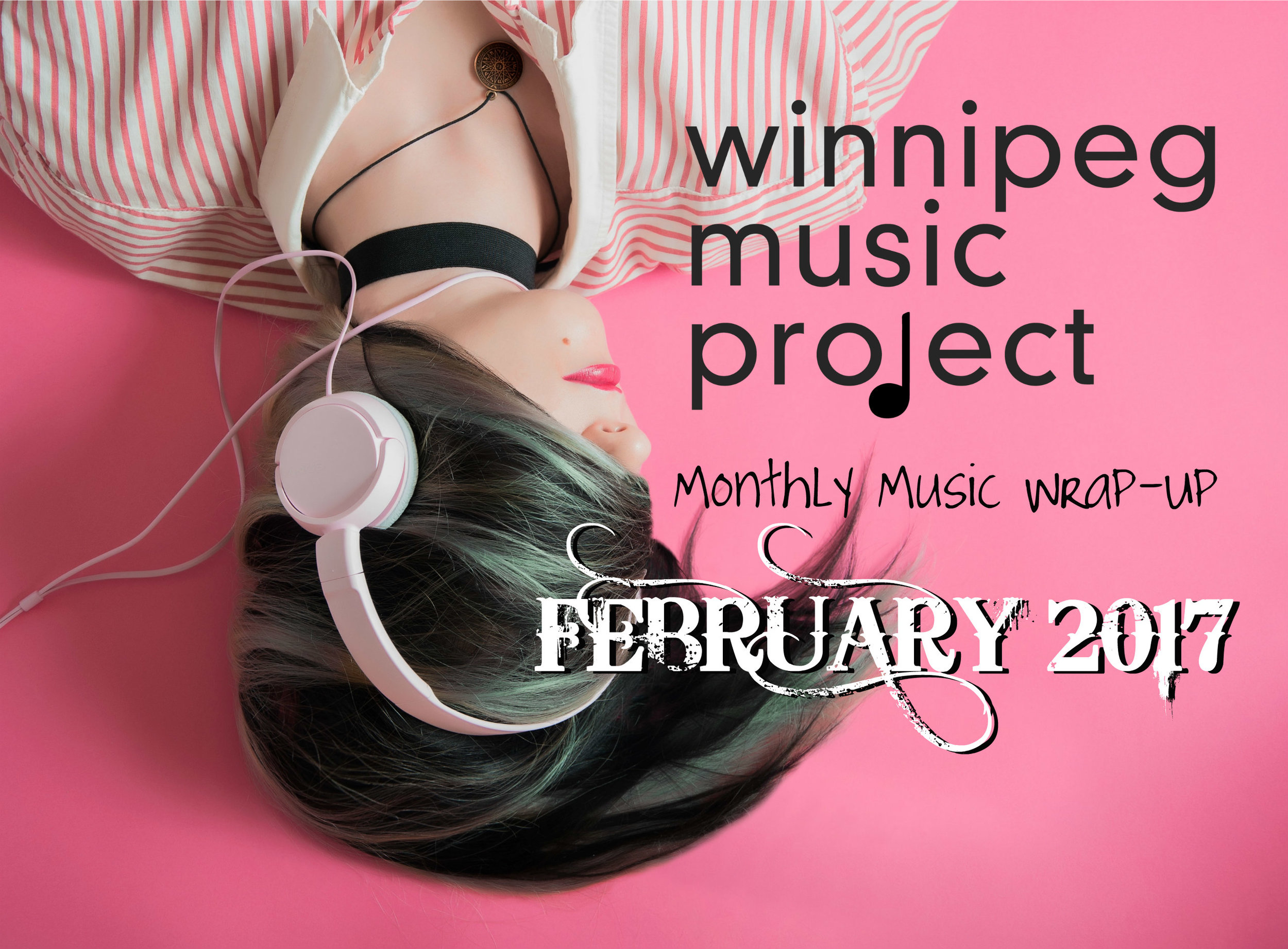 Winnipeg Music Project | Monthly Music Wrap-Up February 2017 | Ashley Bieniarz