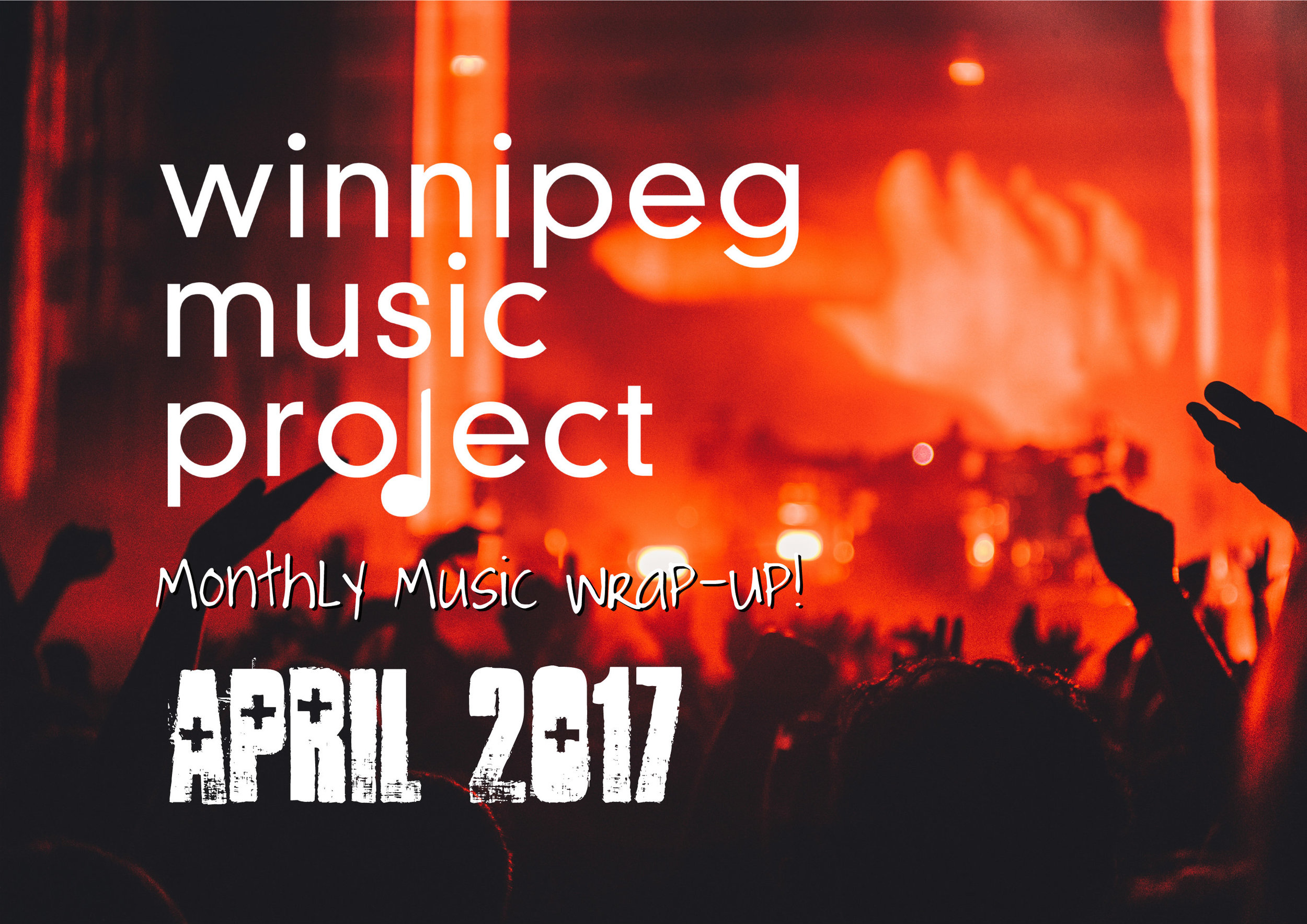 Winnipeg Music Project | Monthly Music Wrap-Up - April 2017