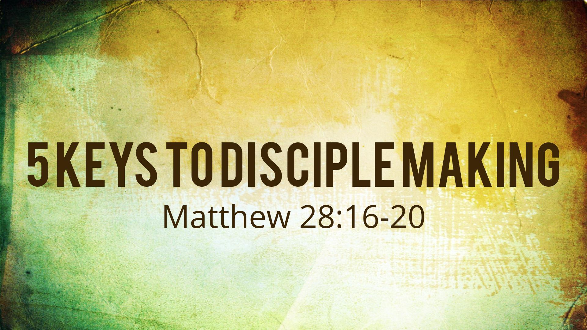 5 Keys to Disciple Making (Matthew 28:16-20) — Gateway Church Downtown