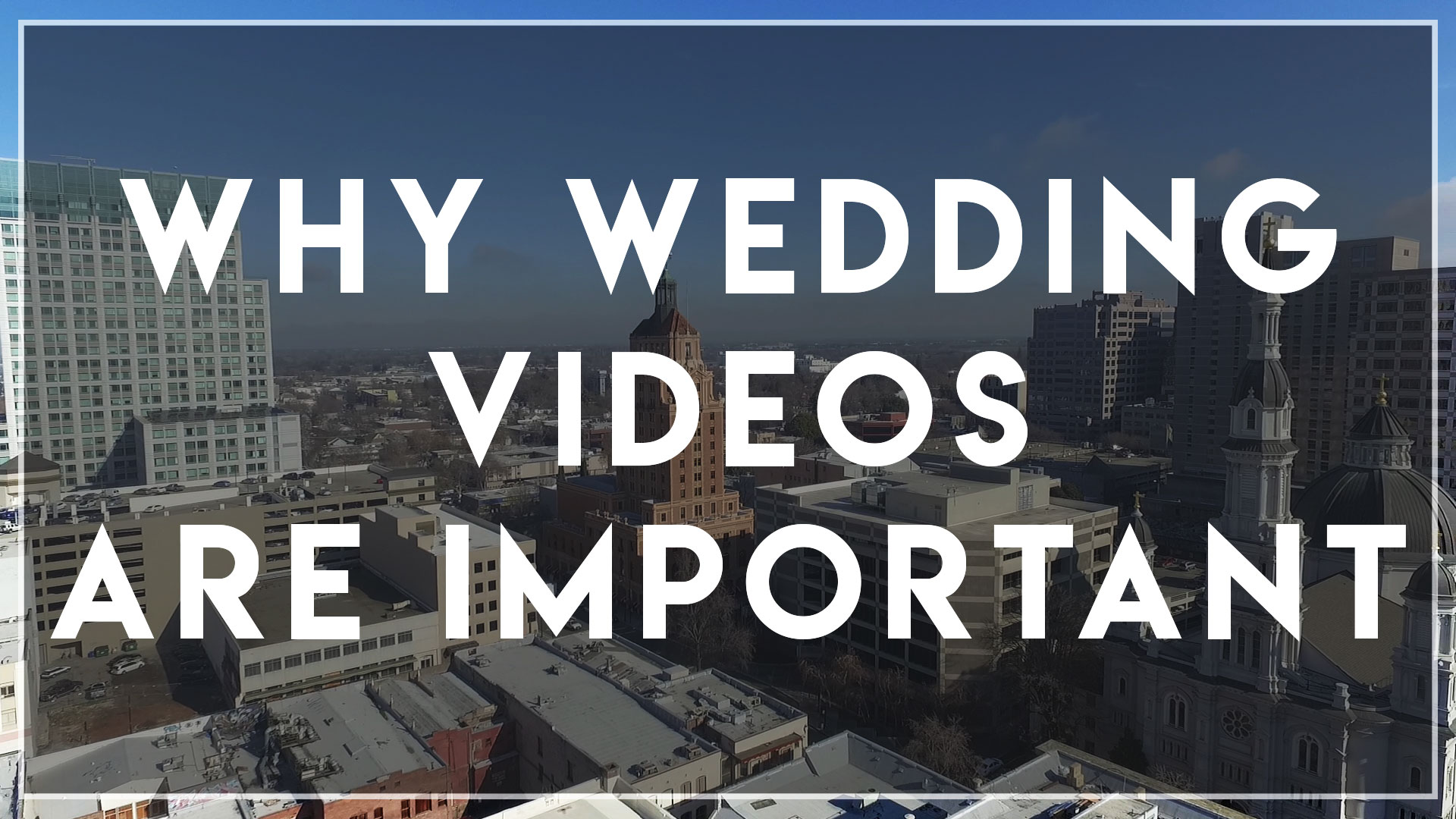 Why Wedding Videos are Important