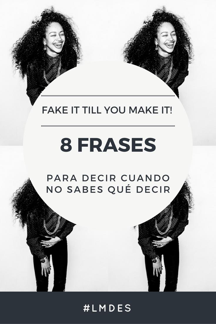 Fake It Till You Make It 8 Frases Para Decir Cuando No