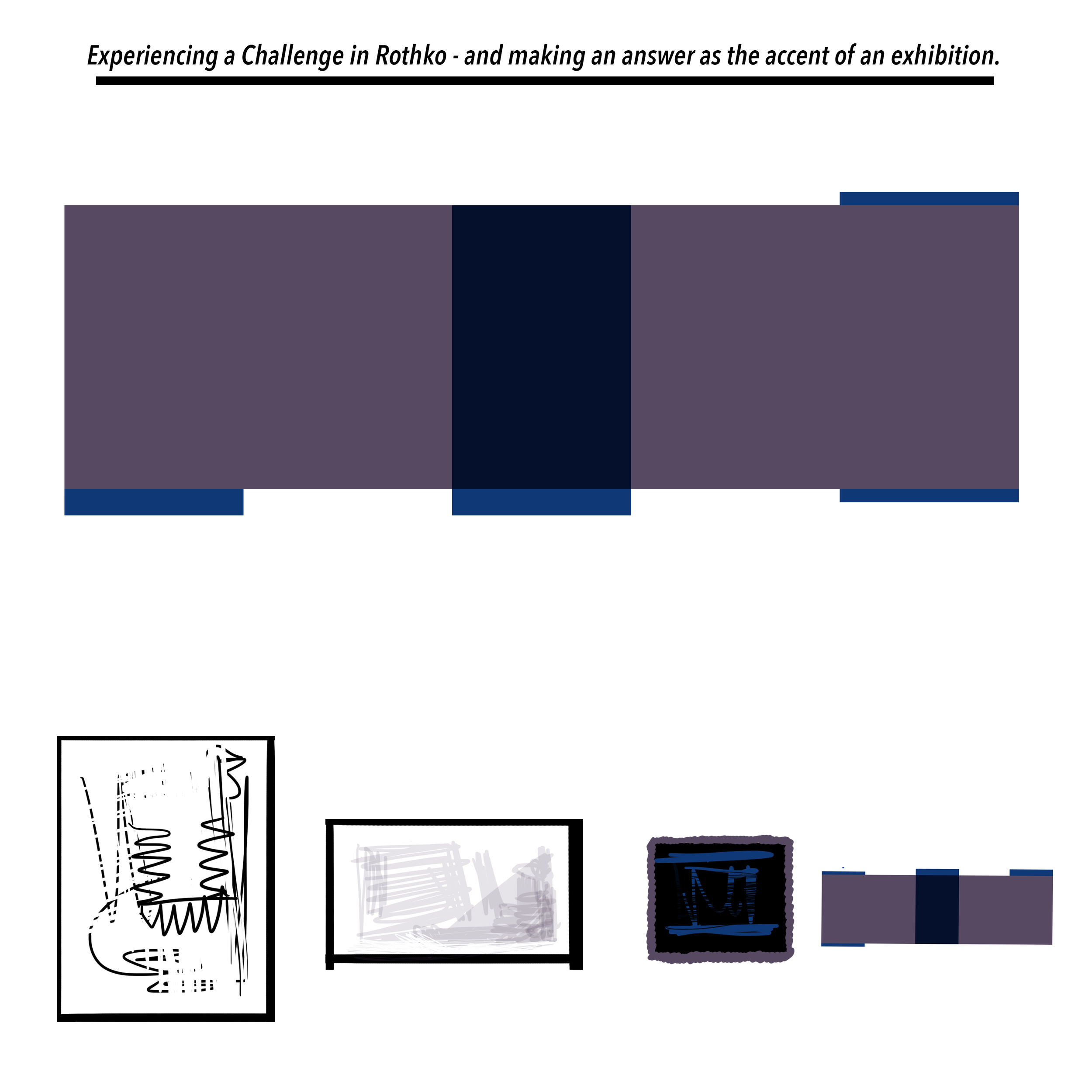 Experiencing a Challenge in Rothko - and making an answer as the accent of an exhibition
