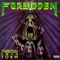 FORBIDDEN Twisted Into Form Release Date: 1990