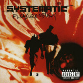 SYSTEMATIC Pleasure To Burn Release Date: April 2003