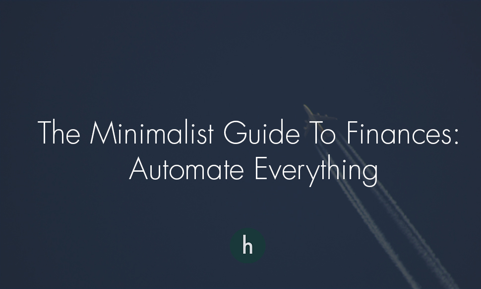 The Minimalist Guide To Finances-  Automate Everything .jpg