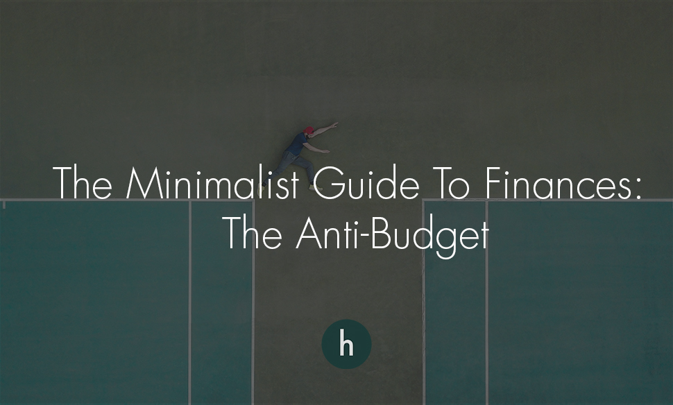 The Minimalist Guide To Finances - The Anti-Budget.jpg