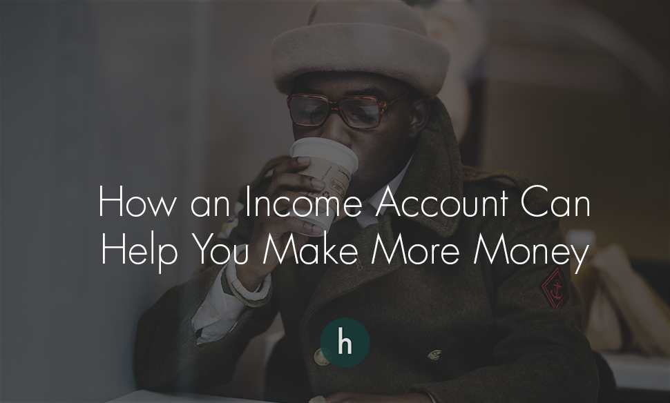 How an Income Account Can Help You Make More Money.png