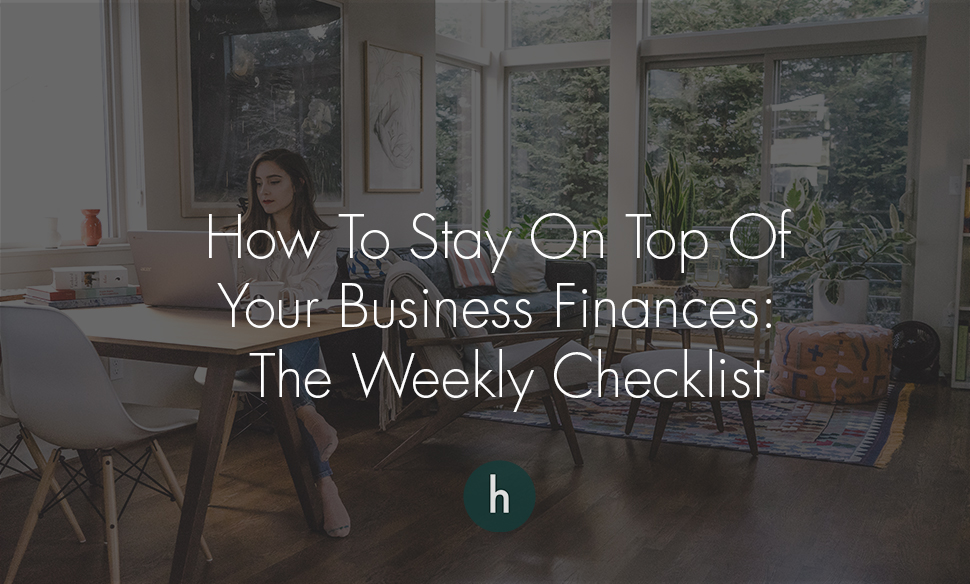 How to Stay on Top of your Business Finances- The Weekly Checklist.jpg