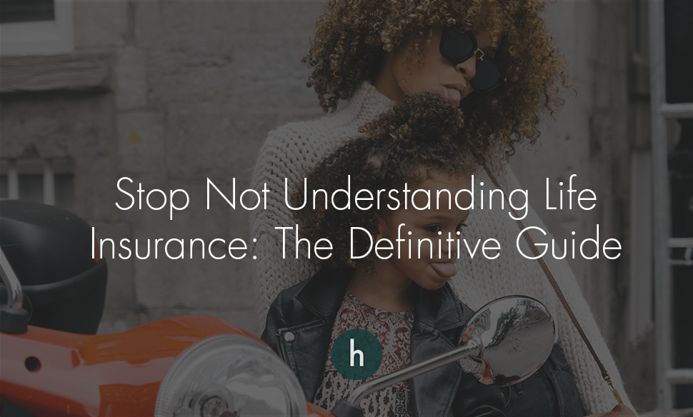 Stop Not Understanding Life Insurance The Definitive Guide .png