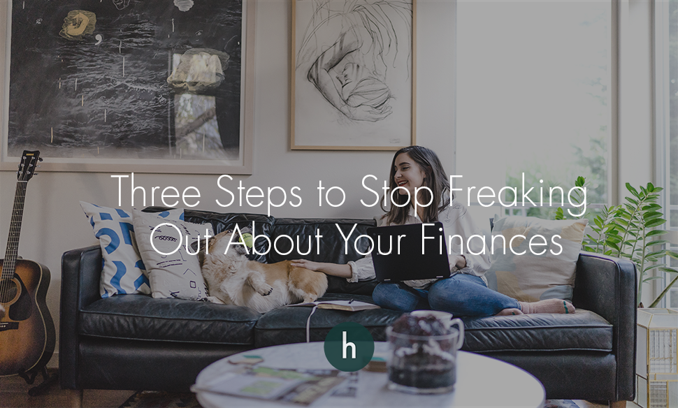 Three Steps to Stop Freaking Out About Your Finances — The
