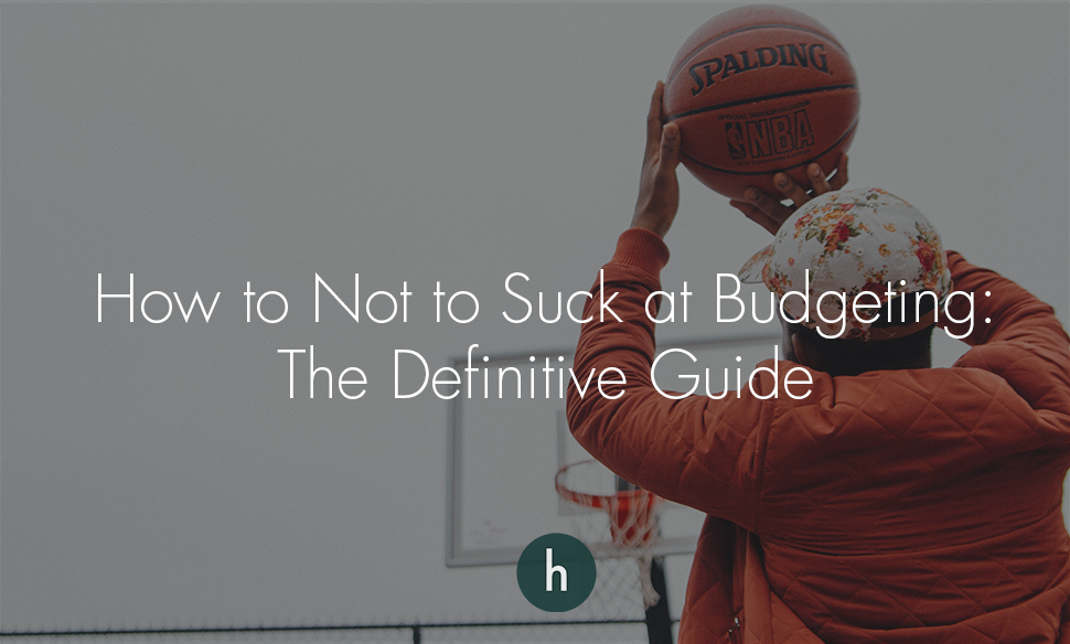 How to Not to Suck at Budgeting- The Definitive Guide .png