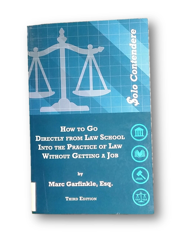 $olo Contendere: How to Go Directly From Law School Into the Practice of Law Without Getting a Job   By Marc Garfinkle, Esq.  KF 300 .G3