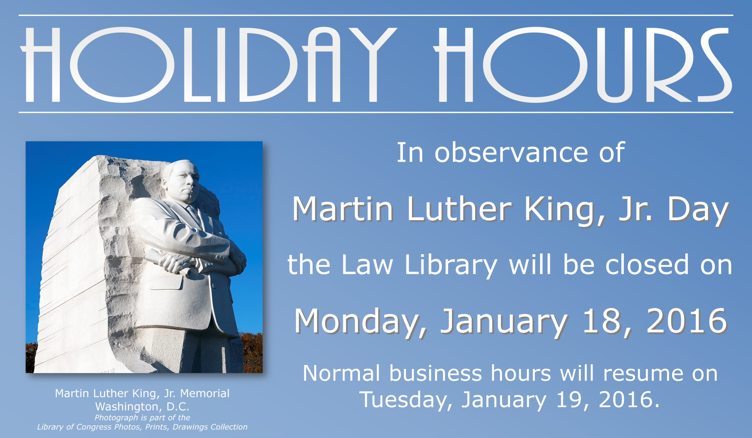 The Law Library will be closed on Martin Luther King, Jr. Day, January 19, 2016.