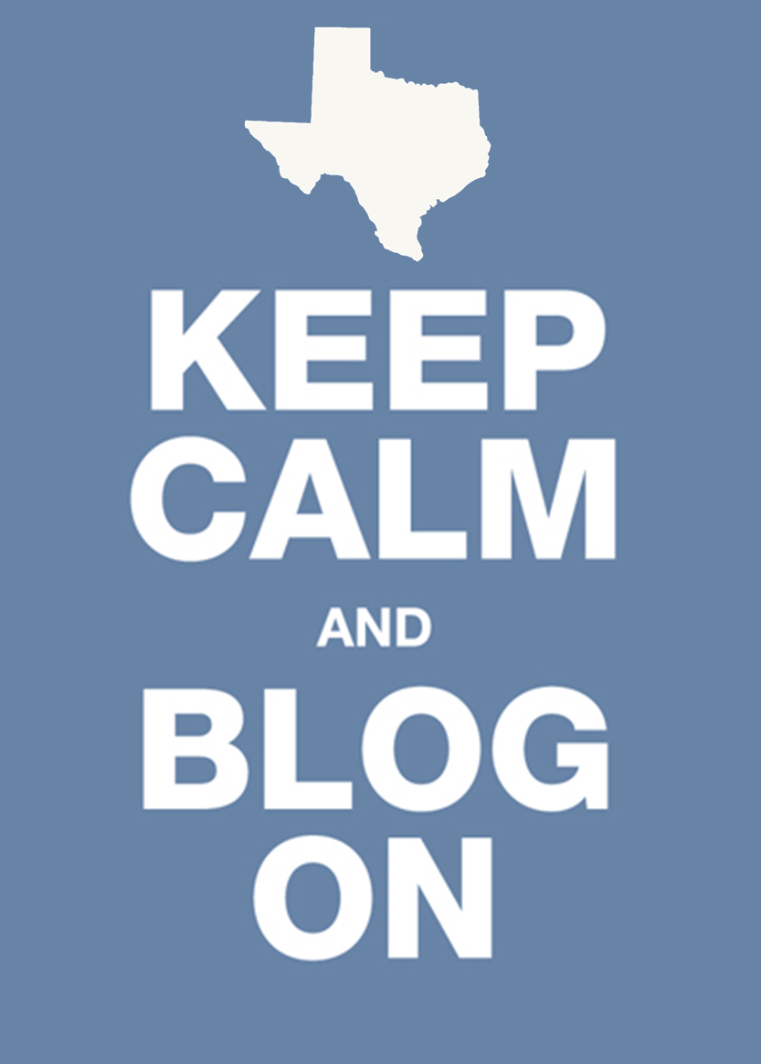 Texas, Keep calm and blog on.