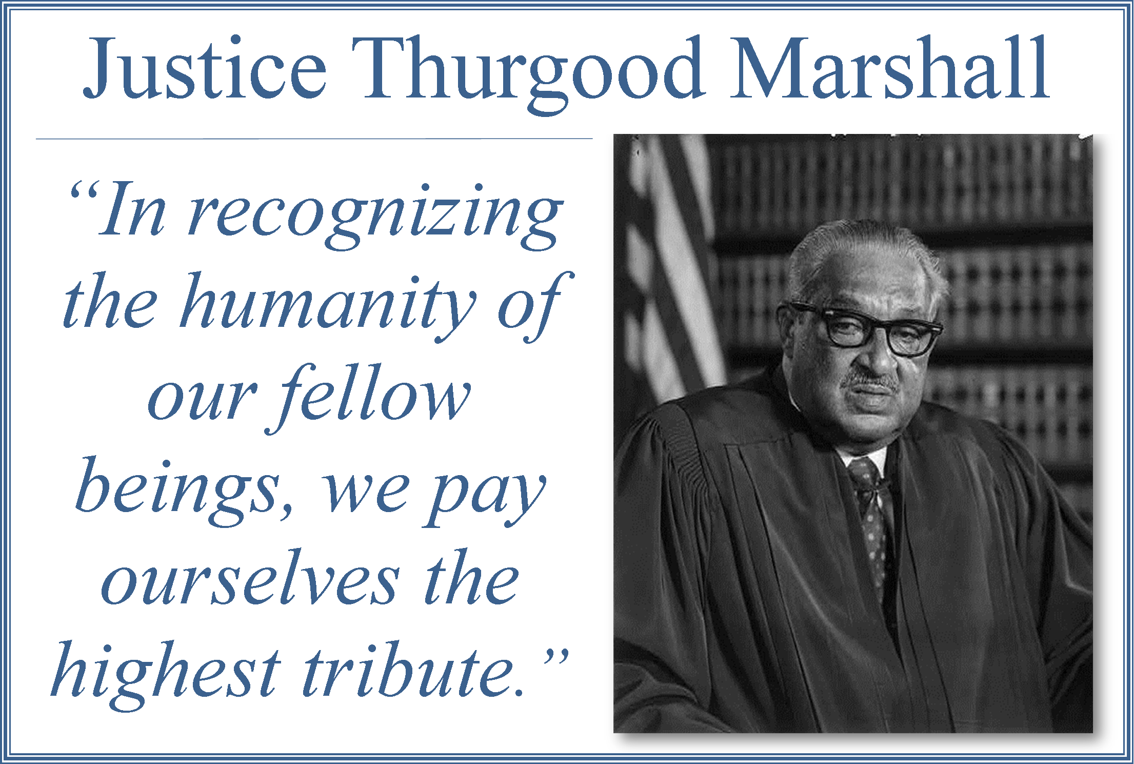 """Justice Thurgood Marshall photo with quote - """"In recognizing the humanity of our fellow beings, we pay ourselves the highest tribute."""" Title graphic for National African American History Month 2016 exhibit at the Harris County Law Library."""