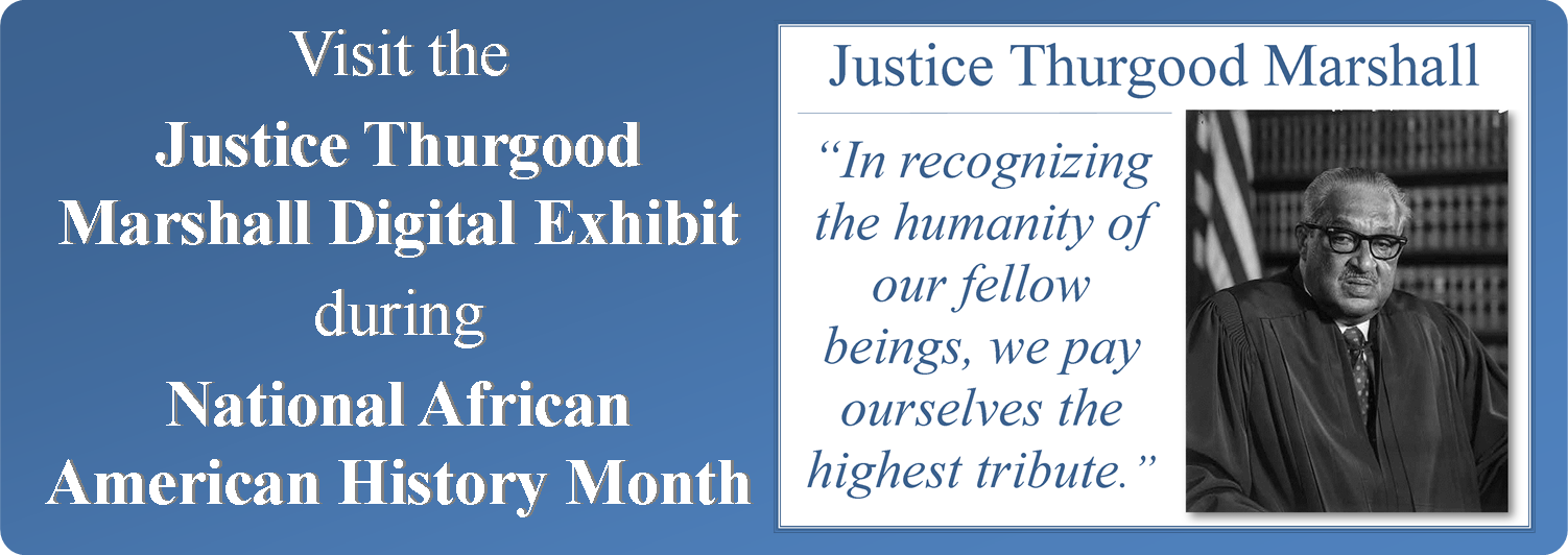 Link to Justice Thurgood Marshall Digital Exhibit for National African American History Month 2016 at the Harris County Law Library.