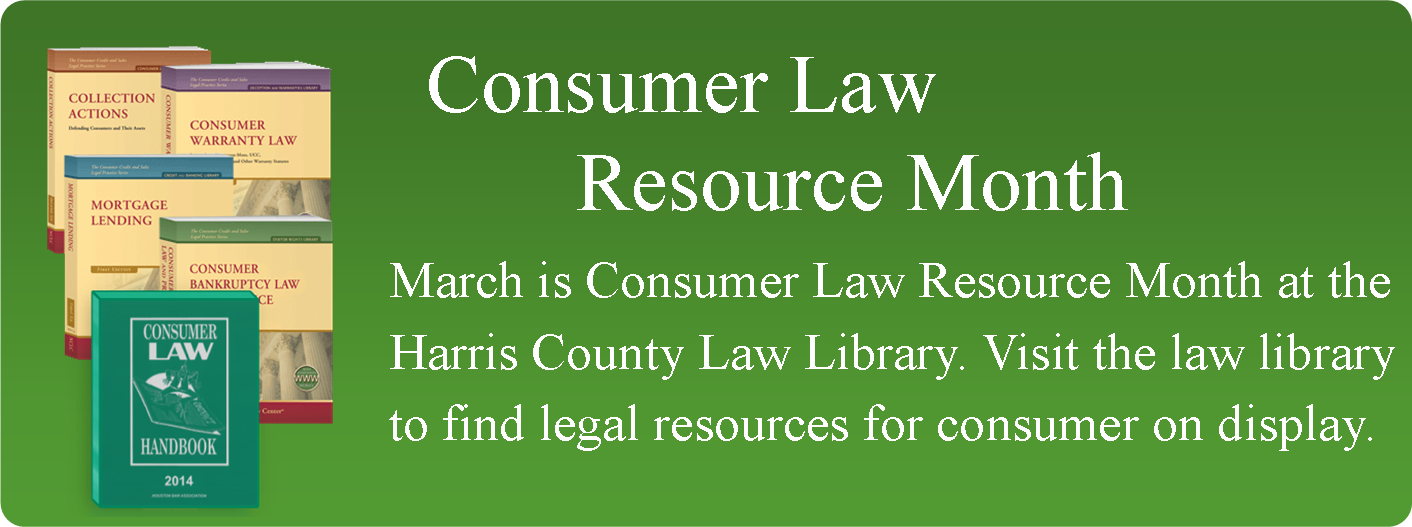 March is Consumer Law Resource Month at the Harris County Law Library.