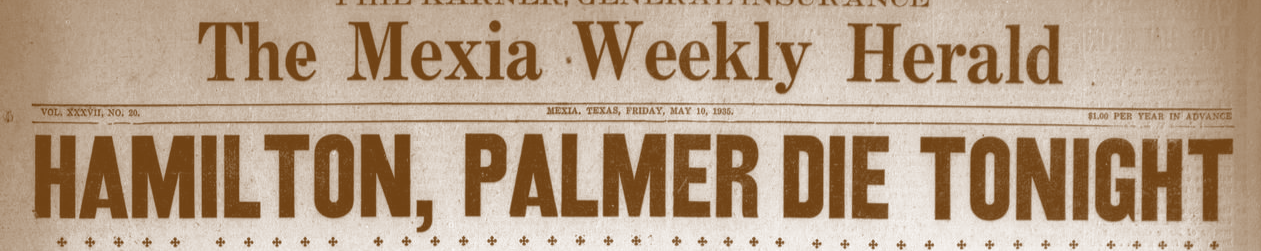 The Mexia Weekly Herald (Mexia, Tex.), Vol. 37, No. 20, Ed. 1 Friday, May 10, 1935, Newspaper, May 10, 1935; ( http://texashistory.unt.edu/ark:/67531/metapth299401/ )