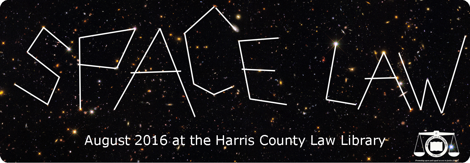 August 2016 is Space Law Month at the Harris County Law Library