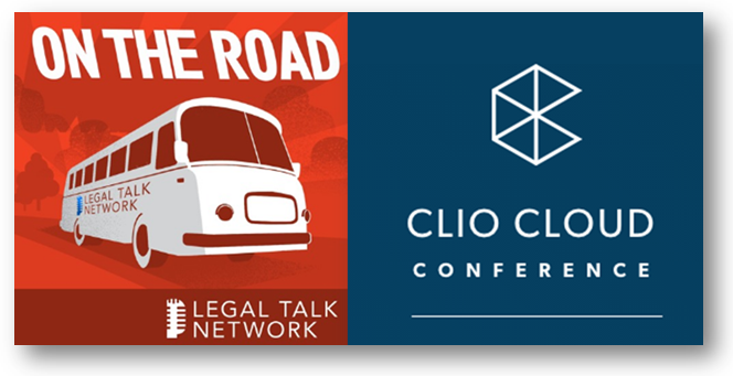 On the Road with Legal Talk Network: Coverage of the Clio Cloud Conference 2016