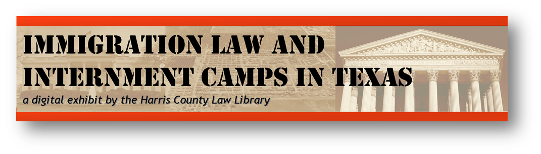 """Link to homepage for """"Immigration Law and Internment Camps in Texas - a digital exhibit from the Harris County Law Library"""""""