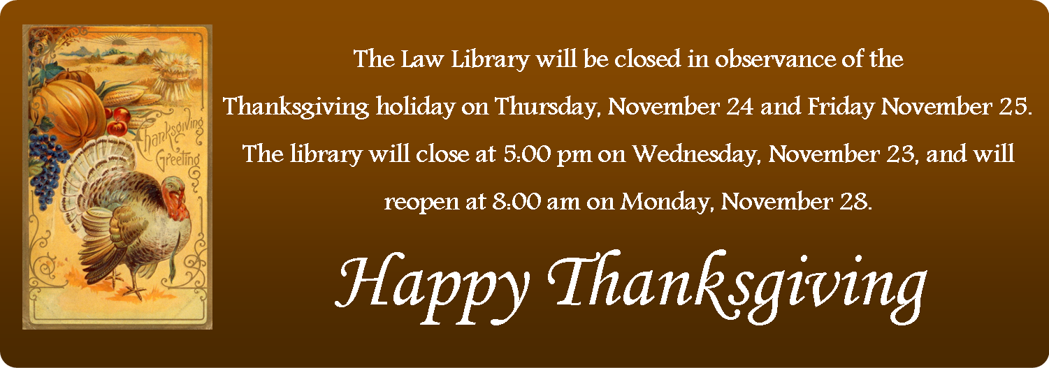 The Harris County Law Library will be closed on November 24 & 25 in observance of the Thanksgiving holiday.