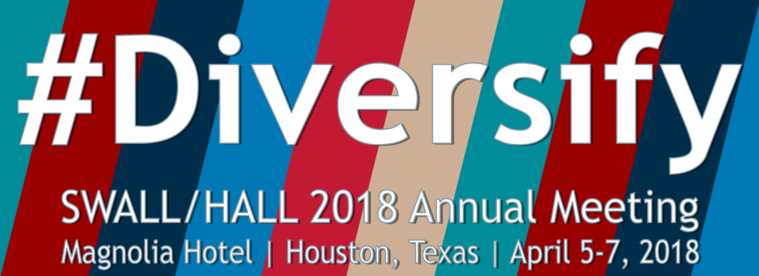 #Diversify  SWALL/HALL 2018 Annual Meeting | Magnolia Hotel | Houston, Texas | April 5-7, 2018