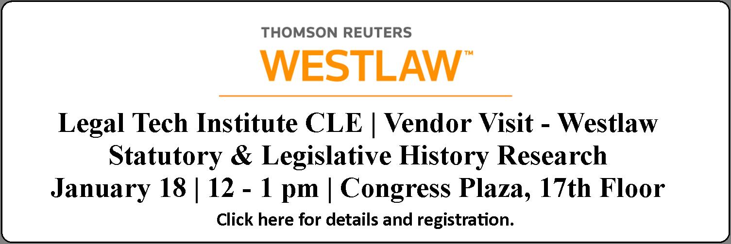 Click for registration information for the January 18 (12pm - 1pm) CLE titled Vendor Visit - Westlaw.