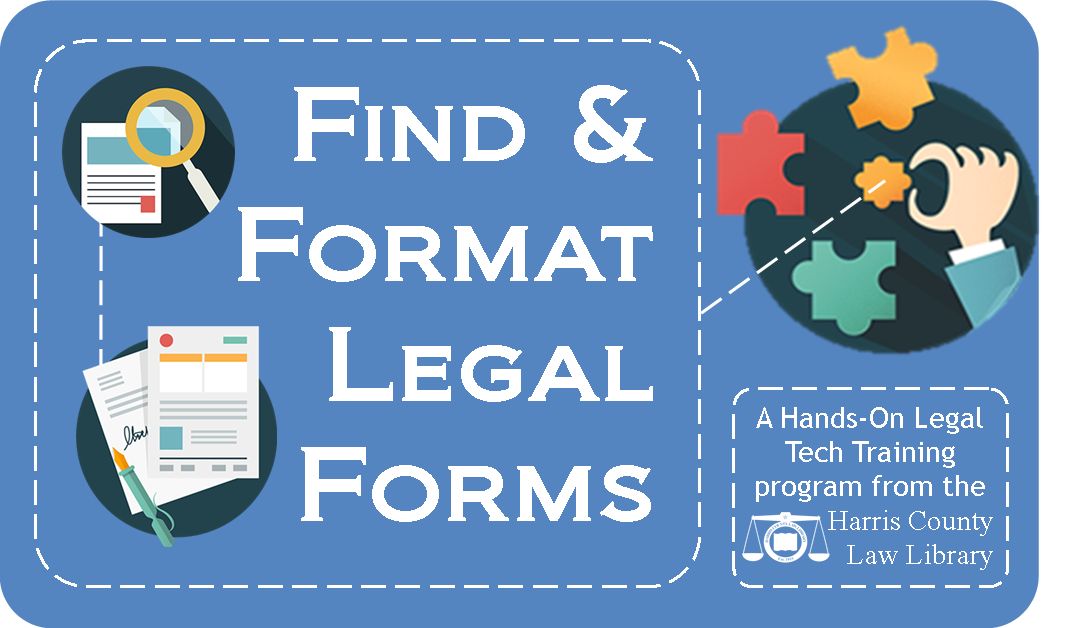 Find & Format Legal Forms - A Hands-On Legal Tech Training program from the Harris County Law Library
