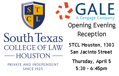 South Texas College of Law - Houston and Gale (A Cenage Company) Opening Evening Reception, STCL Houston, 1303 San Jacinto Street, Thursday, April 5, 5:30 - 6:45 pm