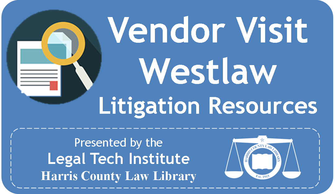 Westlaw Vendor Visit: Litigation Resources, presented by the Legal Tech Institute at Harris County Law Library.