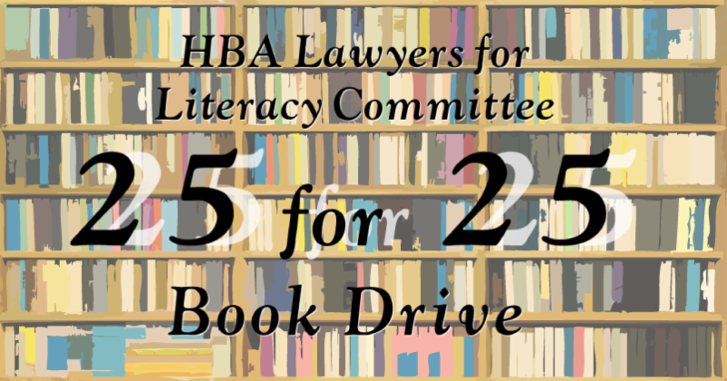 HBA's  Lawyers for Literacy Committee  25 for 25 Book Drive - click for details on the book drive