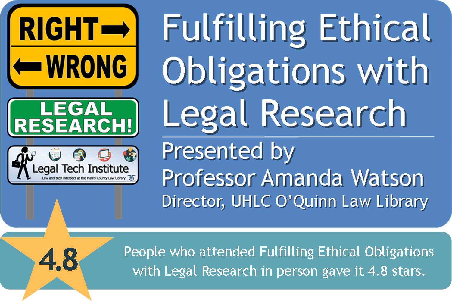 Fulfilling Ethical Obligations with  Legal Research  Presented by  Professor Amanda Watson  Director, UHLC O'Quinn Law Library  People who attended Fulfilling Ethical Obligations with Legal Research in person gave it 4.8 stars.  CLE from the Legal Tech Institute at the Harris County Law Library. Click to view on demand learning page.