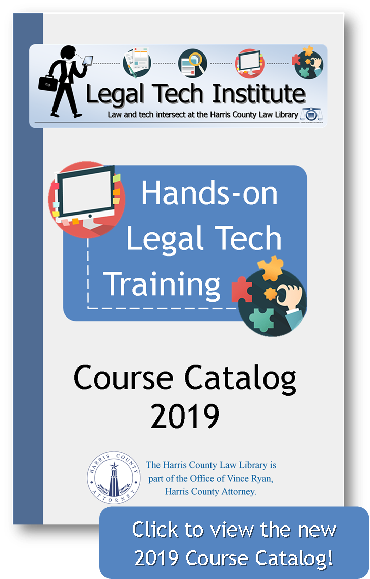 Harris County Law Library Legal Tech Institute 2019 Hands-On Legal Tech Training program Course Catalog -  www.harriscountylawlibrary.org/tech