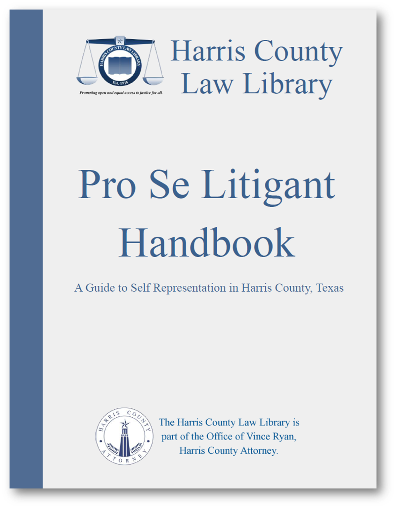 Harris County Law Library  Pro Se Litigant Handbook  A Guide to Self-Representation in Harris County, Texas.  The Harris County Law Library is a part of the Office of Vince Ryan, Harris County Attorney.