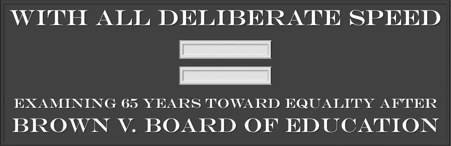 With all deliberate speed: Examining 65 years toward equality after  Brown v. Board of Education