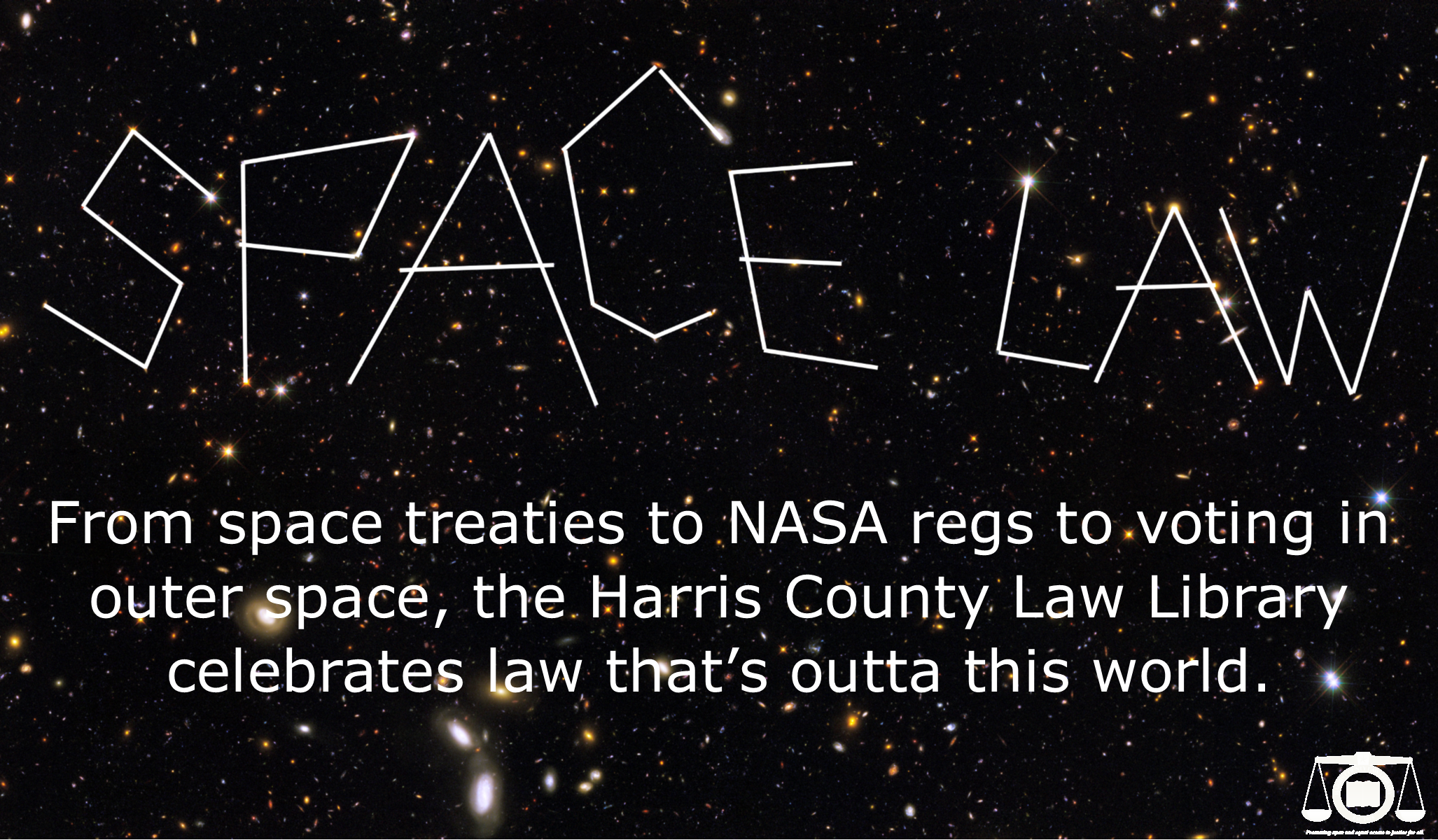 From space treaties to NASA regu to voting in outer space, the Harris County Law Library celebrates law that's outta this world.