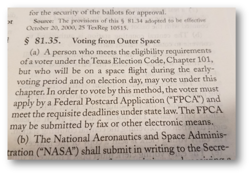To accommodate the many astronauts who live in Texas, the Secretary of State adopted special rules, spelled out in the  Texas Administrative Code §81.35 , that authorize NASA to implement procedures for  casting ballots in outer space .