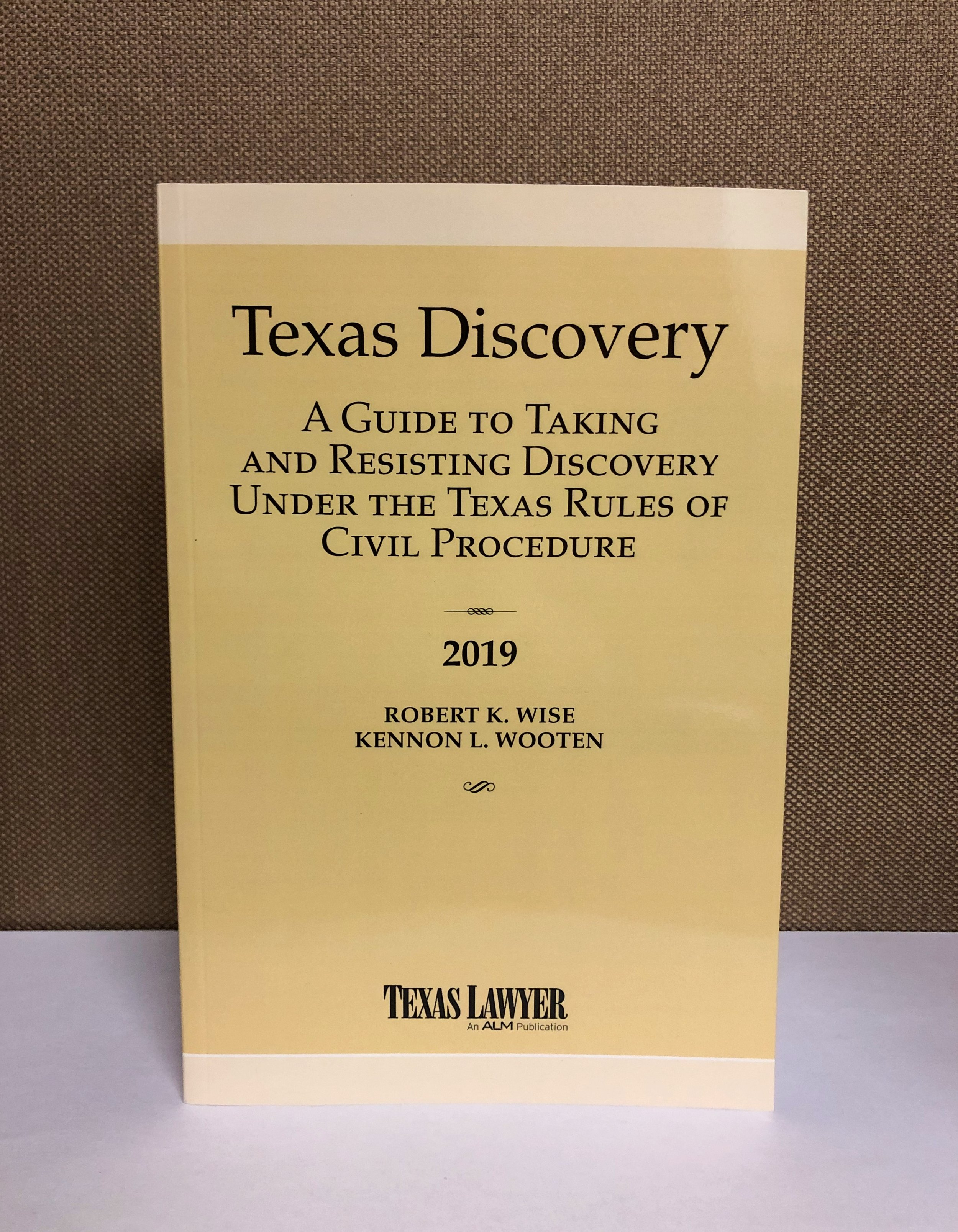 By Robert K. Wise and Kennon L. Wooten  Published by Texas Lawyer, an ALM Publication  KFT 1737 .W57 2019  Photo Credit: Helen Hartman