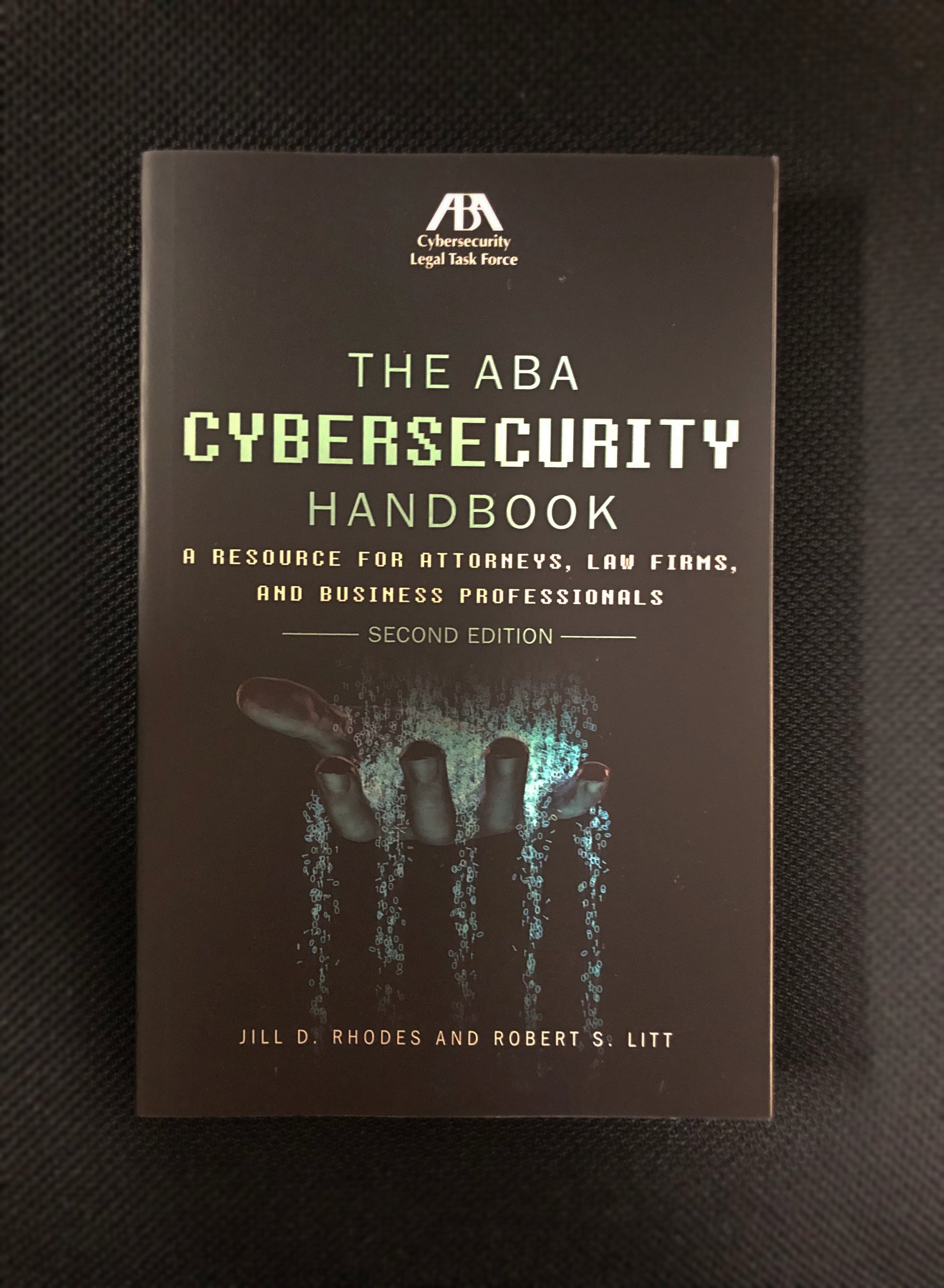 Edited by Jill D. Rhodes and Robert S. Litt  Published by American Bar Association. Cybersecurity Legal Task Force.  KF 318 .A7518 2017  Photo Credit: Helen Hartman
