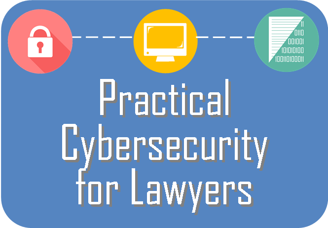 Link to video CLE titled  Practical Cybersecurity for Lawyers