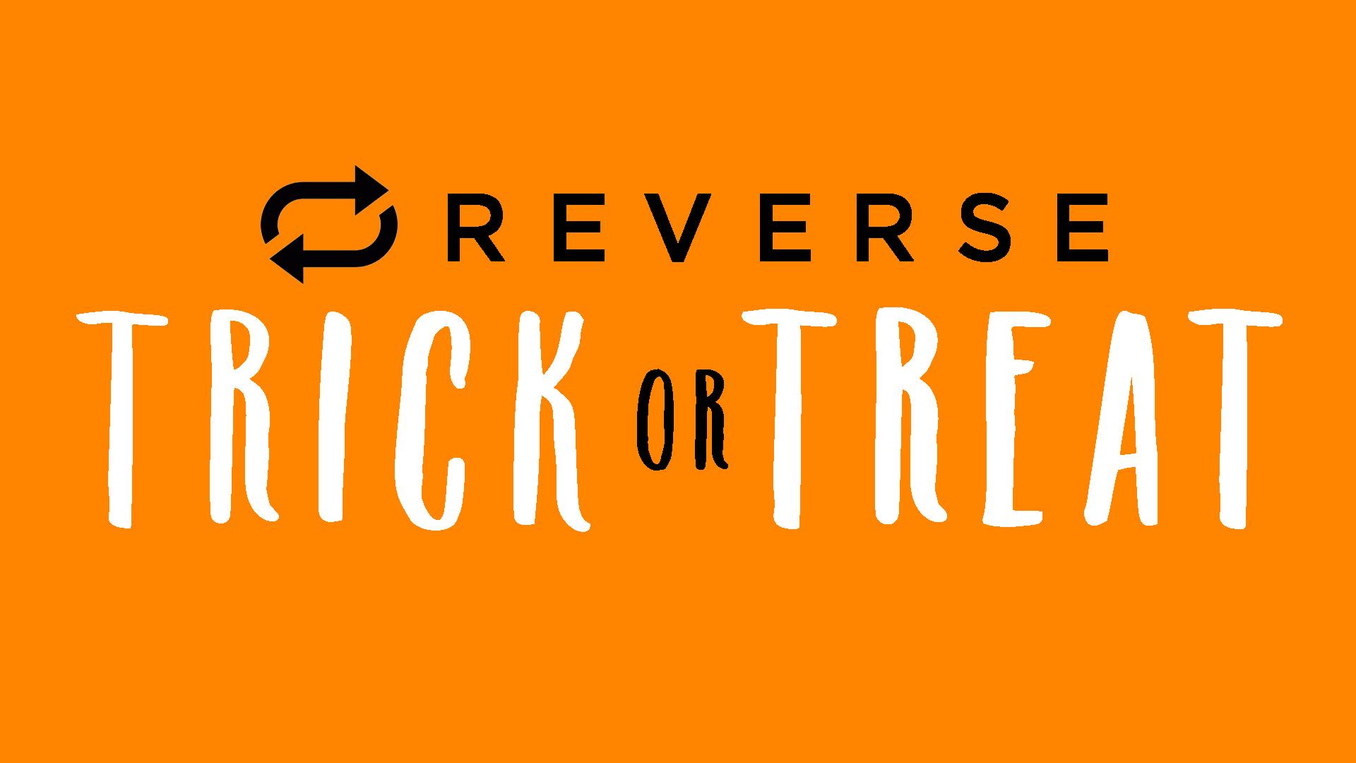 Reverse Trick or Treat .jpg