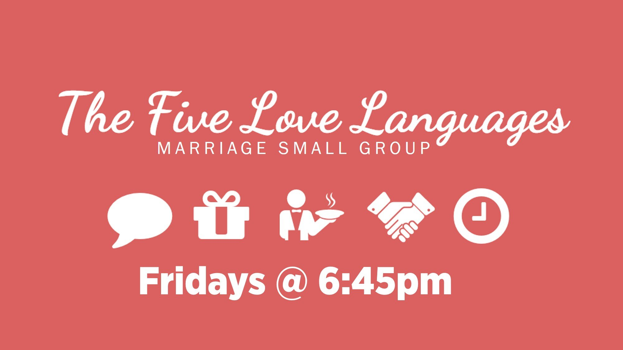 Fridays @ 6:45pm - MARRIAGE SMALL GROUP You love each other, right? So why does it feel like you're not on the same page? The most common issue in any relationship is the communication barrier. Everyone experiences love differently, and it's easy to miss the mark when it comes to showing that you care. With a little help from The 5 Love Languages®, you can learn to identify the root of your conflicts, give and receive love in more meaningful ways, and grow closer than ever.LEADER: Howard & Jill Miller (Off Campus)Call Church Office at (209) 825-1220 for directions