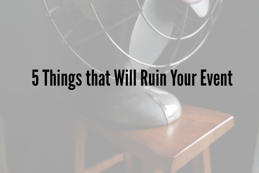 5 Things that Will Ruin Your Event.jpg