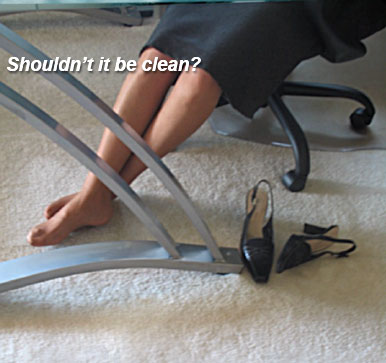 Your at work all day, Shouldn't it be clean.
