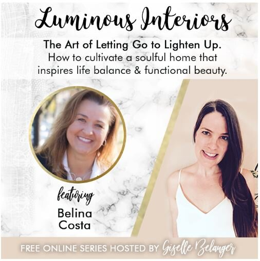 I want to invite you to this amazing online series: Luminous Interiors- The Art of Letting Go to Lighten Up, where my friend and colleague Giselle interviews top influencers (including an interview with me!) on Minimalism, Feng Shui, Professional Organizing, Authors and Architects of Lifestyle Design, Conscious Makers of Home, Wellbeing and more. Learn how to cultivate a soulful home that inspires life balance & functional beauty.    Click HERE:     https://luminousinteriors.liv   e