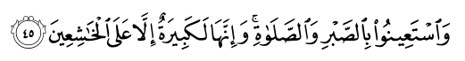 And seek help through patience and prayer, and indeed, it is difficult except for Al-Khashiun