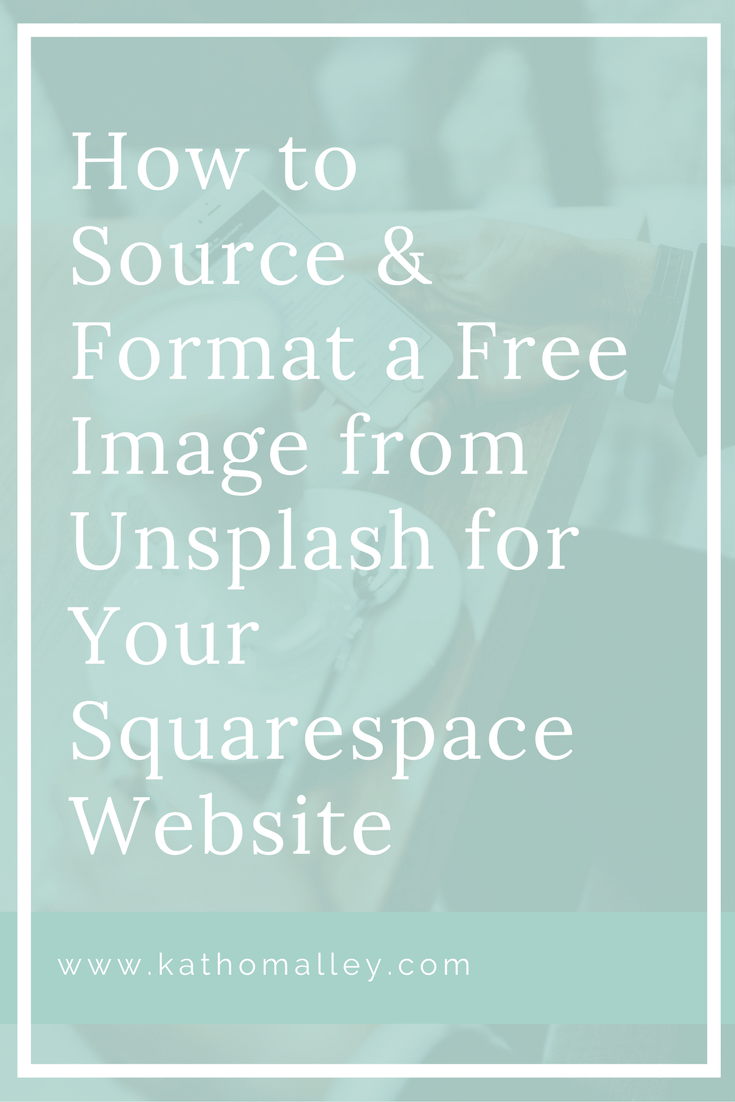 Source and Format Free Images from Unsplash for your Squarespace Website