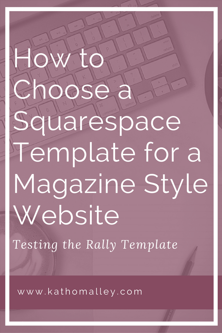 Is the Squarespace Rally Template the best template to design a magazine style website?
